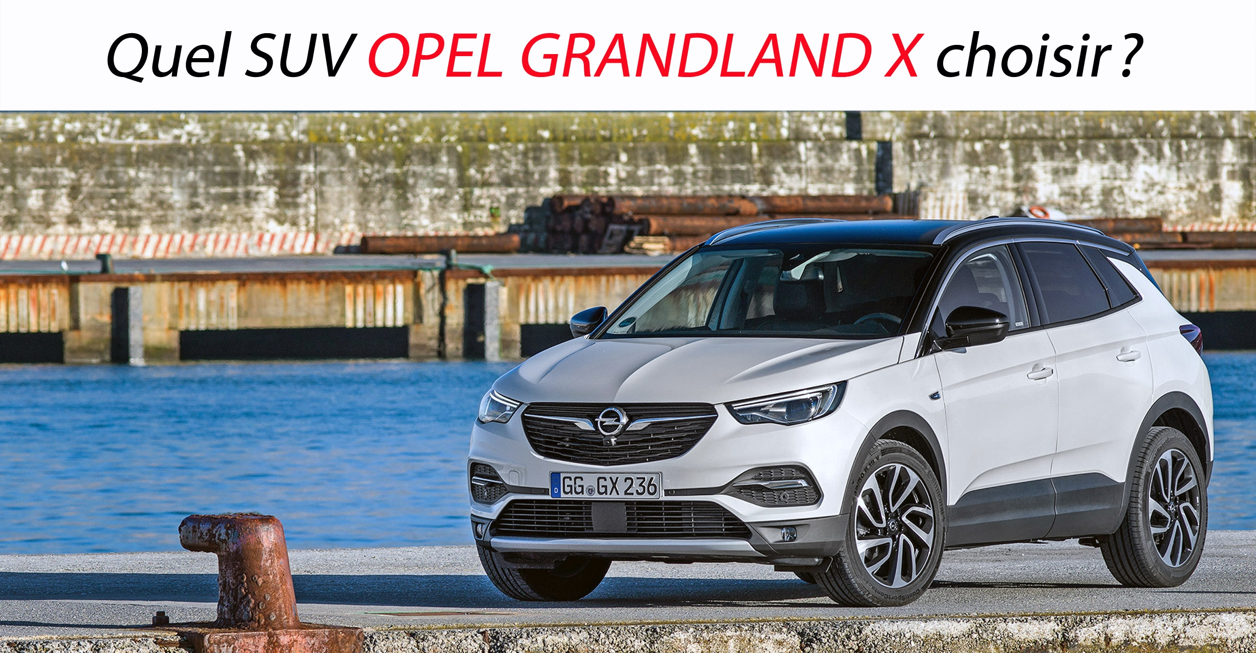 quel suv opel grandland x choisir. Black Bedroom Furniture Sets. Home Design Ideas