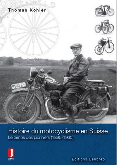 Livre : Histoire du motocyclisme en Suisse : le temps des pionniers (1895-1930).