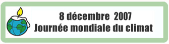 """Lumière sur la """"Journée mondiale du climat"""" le 8 décembre 2007"""