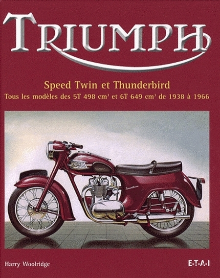 Idée cadeau - Livre : Triumph Speed Twin et Thunderbird - Tous les modèles des 5T 498 cc et 6T 649 cc de 1938 à 1966