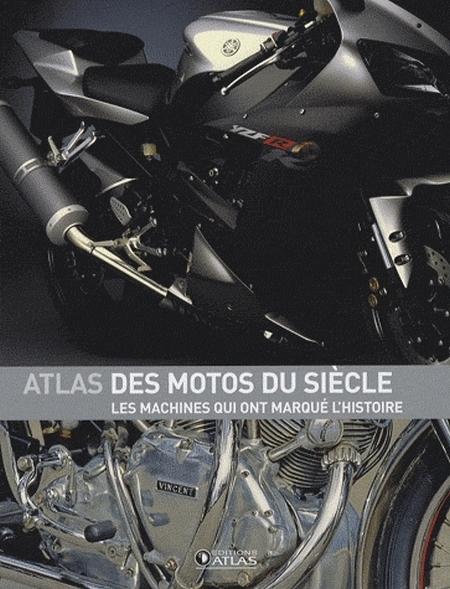 Idée cadeau : Livre - Atlas des motos du siècle - Les machines qui ont marqué l'histoire