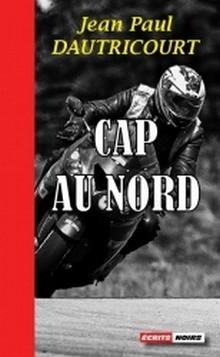 """Lu pour vous: """"Cap au Nord"""" et """"Tourne la poignée, Beaulieu"""" de Jean-Paul Dautricourt."""