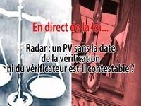 En direct de la loi - Radar : quand la date de la vérification et le nom du vérificateur n'apparaissent pas sur le PV...