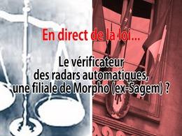 En direct de la loi : le vérificateur des radars automatiques (SGS) est-il une filiale du constructeur (Morpho) ?