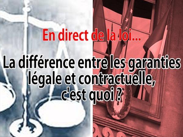 En direct de la loi : qu'entend-on par garantie légale ou contractuelle ?