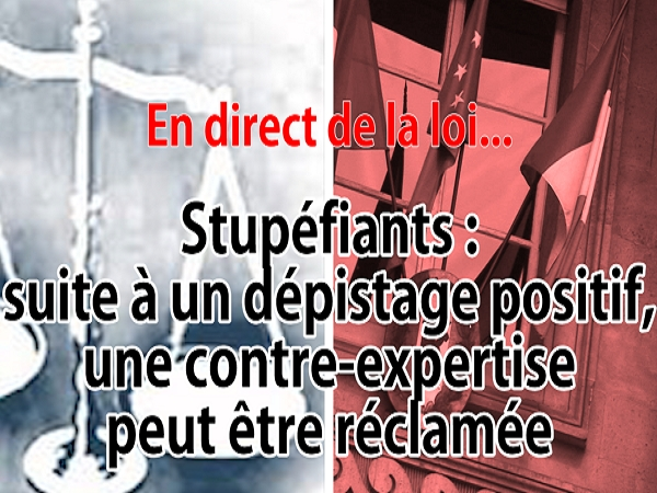 en direct de la loi stup fiants une contre expertise vaut elle le coup apr s un d pistage. Black Bedroom Furniture Sets. Home Design Ideas