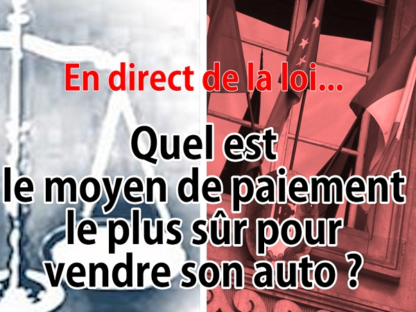 en direct de la loi le moyen de paiement le plus s r pour vendre son auto. Black Bedroom Furniture Sets. Home Design Ideas