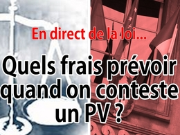 En direct de la loi : quels frais prévoir quand on conteste un PV ?