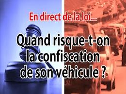 En direct de la loi - Confiscation de son véhicule : cela arrive-t-il vraiment ?