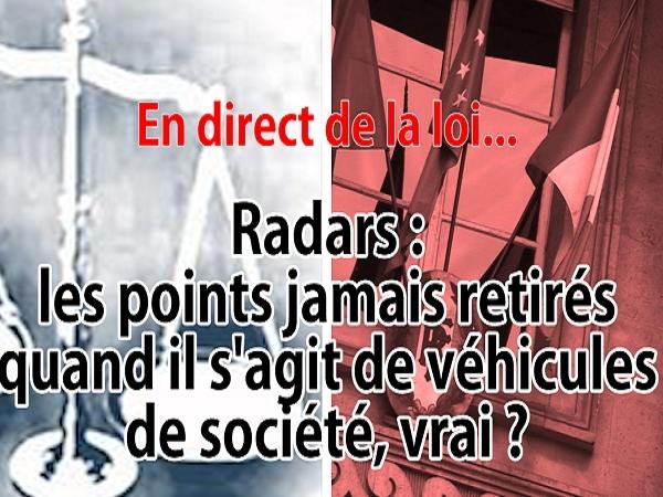 En direct de la loi - Radars : les points ne seraient jamais retirés avec les véhicules de société, vrai ?