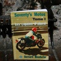 Livre Seventy's Motos : Les copains d'abord : bientôt remboursé par la sécu ?...
