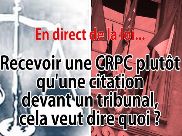En direct de la loi : c'est quoi une CRPC ?