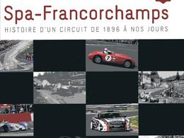 """"""" Spa - Francorchamps : histoire d'un circuit de 1896 à nos jours"""" : la bible du circuit des Ardennes"""