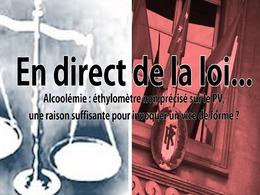 En direct de la loi - alcoolémie : éthylomètre non mentionné sur le PV, relaxe assurée ?