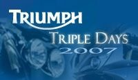 "Triumph ""Triple Days"" : 10/11 mars 2007"