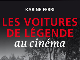 """""""Les voitures de légende au cinéma"""", 1er livre de Karine Ferri"""